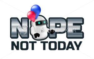 Nope Not today lettering with Funny Robot or Chat Bot isolated on white background. Vector illustration - PrintStocker.com
