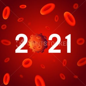 2021 year numbers with coronavirus bacteria (Covid-19) background design with blurred red blood cells. Vector illustration with 3d realistic microscopic view of 2019-ncov outbreak pandemic concept - PrintStocker.com